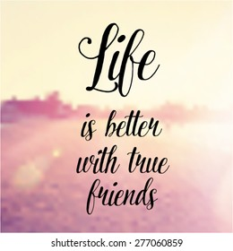Inspirational Typographic Quote Vector - Life is better with true friends