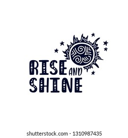 Inspirational vector lettering phrase: Rise and Shine. Hand drawn kid poster with sun. Typography romantic quote about cosmos in scandinavian style. Graphic illustration isolated on white background