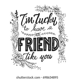 Inspirational Vintage Hand Drawing Print Quote - I'm Lucky To Have A Friend Like You