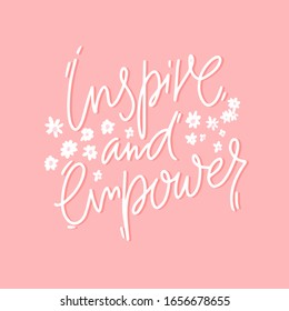 Inspire and empower. Positive inspirational quote, girl support. White handwritten lettering on pink background
