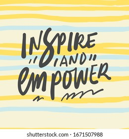 Inspire and empower. Positive inspirational quote. Affirmations. Hand lettering illustration. Moden abstract background