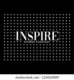 Inspire Others Everyday Slogan for Tshirt Graphic Vector Print