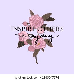 Inspire others everyday slogan. Wildflowers bouquet. Typography graphic print, fashion drawing for t-shirts. Vector stickers,print, patches vintage