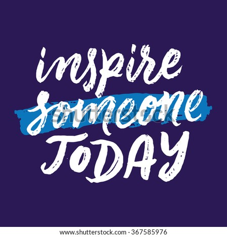 Inspire Quotes | Inspire Someone Today Inspirational Motivational Quotes Stock