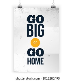 Inspiring motivation quote Go Big or Go Home. Vector typography poster for wall.