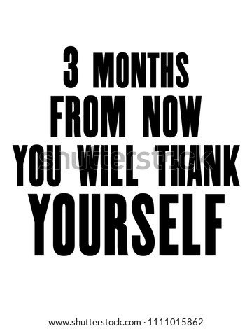 Inspiring Motivation Quote With Text 3 Months From Now You Will Thank Yourself Vector Typography