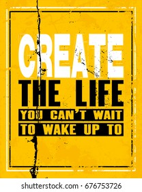 Inspiring motivation quote with text Create The Life You Can Not Wait To Wake Up To. Vector typography poster and t-shirt design concept. Distressed old metal sign texture.