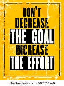 Inspiring motivation quote with text Do Not Decrease The Goal Increase The Effort. Vector typography poster design concept. Distressed old metal sign texture.