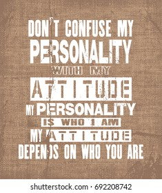 Inspiring motivation quote with text Do Not Confuse My Personality With My Attitude My Personality Is Who I Am My Attitude Depends On Who You Are. Vector typography poster and t-shirt design.
