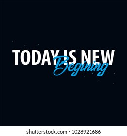 Inspiring motivation quote. Today is new begining. Vector typography poster design concept