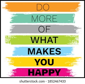 Inspiring motivational quote. Do more of what makes you happy. Can be used for banner, poster, apparel design, greeting cards, interior decoration.