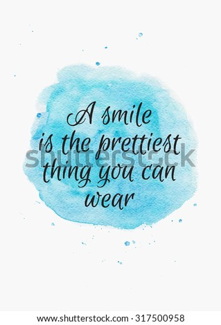 Inspiring Quote About Smile On Watercolor Blue Background Hand Drawn Lettering Calligraphy Jpg 318x470 Positive