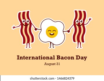 International Bacon Day vector. Bacon and egg cartoon character. Cheerful bacon with egg. American Food & Beverage Holiday. Important day. International Bacon Day Poster, August 31. Important day