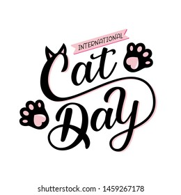 International Cat Day quote. Hand drawn vector logotype with lettering typography with cat paws isolated on white background. Illustration with slogan for clothe, print, banner, badge, poster, sticker