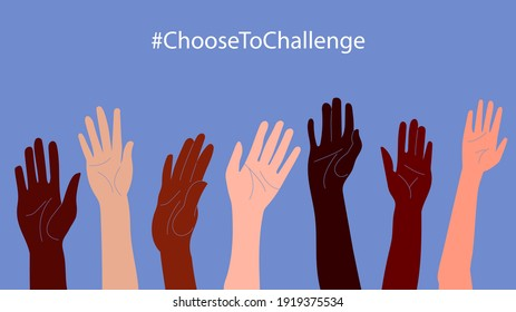 International women's day. 8th march. #ChooseToChallenge. Horizontal poster with different skin color women's hand up. Vector illustration in flat style for greeting card, postcard, web, banner.