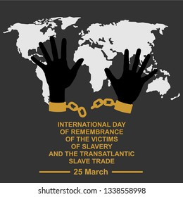International day of remembrance of victis of slavery and transatlantic slave trade