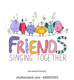 International Friends Day greeting card. Friends singing together lettering. Funny cartoon birds sit on a string. Hand drawing colorful vector illustration. Template for birthday, web, t-shirt print