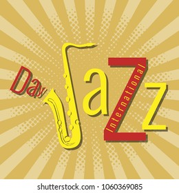 International Jazz Day. Concept of the event. Pop at style background. Lettering with saxophone