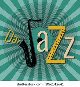 International Jazz Day. Concept of the event. Pop at style green background. Lettering with saxophone