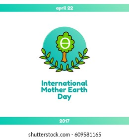 International Mother Earth Day. April 22, 2017. The event theme is Environmental and Climate Literacy. The Theta symbol is an element of Ecology Flag. Green tree with two olive branches, peace symbol