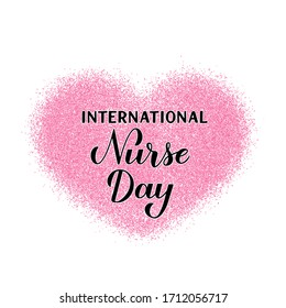 International Nurse day calligraphy hand lettering with pink glitter confetti heart. Easy to edit vector template for typography poster, banner, greeting card, flyer, sticker, etc.