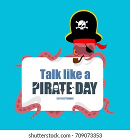 International Talk Like A Pirate Day. Octopus pirate. poulpe buccaneer. Eye patch and smoking pipe. pirates cap. Bones and Skull. See animal filibuster. Vector illustration