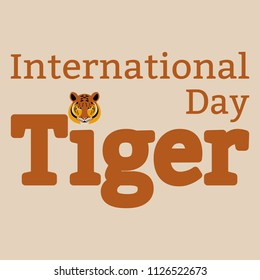 International Tiger Day. July 29. The concept of an ecological holiday. Wild mammal is an animal. Cartoon style. The name of the event, tiger head