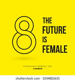 "International Women's Day. 8 March. 8 number with the quote: ""The future is female"". Flat design, vector illustration"