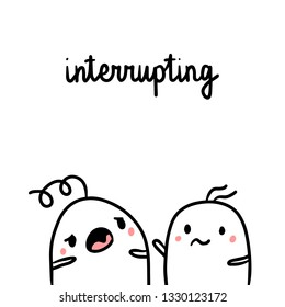 Interrupting while talking bad habit hand drawn illustration with cute marshmallows cartoon minimalism