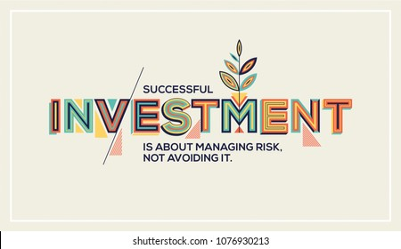 Investment concept in modern typography. Investment quote for wall graphics, typographic poster, web design and office space graphics.