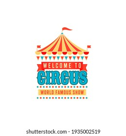 Invitation to circus show isolated retro banner.. Vector welcome carnival label invitation on entertainment with flags, stars and striped marquee. Festive signboard to carnival chapiteau, big top tent