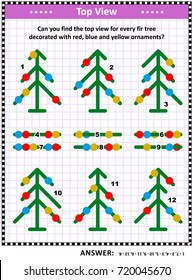 IQ  training top view visual puzzle (suitable both for kids and adults): Can you find the top view for every fir tree decorated with red, blue and yellow ornaments? Answer included.