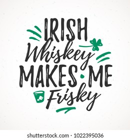 Irish Whiskey Makes Me Frisky funny handdrawn dry brush style lettering, 17 March St. Patrick's Day celebration. Suitable for t-shirt, poster, etc., vector illustration
