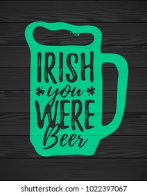 Irish You Were Beer funny handdrawn dry brush style lettering on black wooden background, 17 March St. Patrick's Day celebration. Suitable for t-shirt, poster, etc., vector illustration