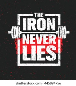 The Iron Never Lies. Workout and Fitness Gym Design Element Concept. Creative Sport Custom Vector Sign On Grunge Background
