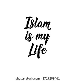 Islam is my life. Ramadan lettering. Can be used for prints bags, t-shirts, posters, cards. Religion Islamic quote