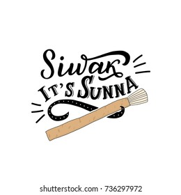 Islamic traditional toothbrush siwak (miswak) with hand drawn lettering siwak it's sunna. Muslim organic toothbrush. Muslim phrase hand drawn lettering for print, decor, poster.