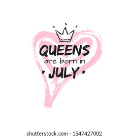 Isolated cute quote Queens are born in July with hand drawn crown and pink Heart. Template design for t-shirt, beauty salon, greeting cards, postcard, printing production. Vector illustration