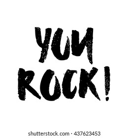 Isolated hand written lettering You rock. Black and white poster. Typographic design for greeting card, poster, t-shirt.