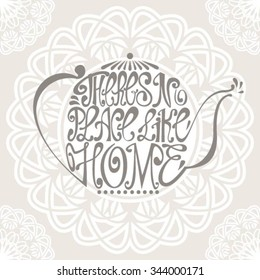 Isolated icon of kettle made from words. Teapot with inscription There's no place like home. Hand drawn kitchen poster. Calligraphic cute postcard. Brush typography for t-shirt or for your business.