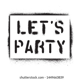 Isolated LET'S PARTY quote. Spray paint graffiti stencil.