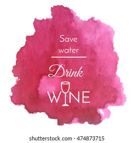Isolated vector watercolor splash with text quote: Save water drink wine Abstract wine purple blot background, menu design element