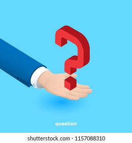 isometric image, a man's hand in a business suit on a blue background holds a big red question mark