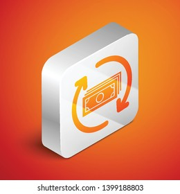 Isometric Refund money icon isolated on orange background. Financial services, cash back concept, money refund, return on investment, savings account. Silver square button. Vector Illustration
