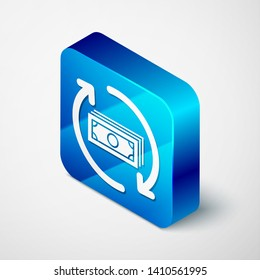 Isometric Refund money icon isolated on white background. Financial services, cash back concept, money refund, return on investment, savings account. Blue square button. Vector Illustration