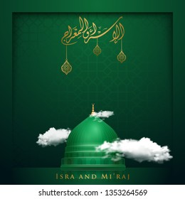 isra and mi'raj islamic greeting with green dome of nabawi mosque and arabic calligraphy mean; night journey of prophet Muhammad