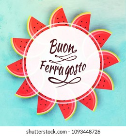 Italian festival Buon (happy in italian language) Ferragosto text with watermelon slices. Summer holidays in Italy concept.
