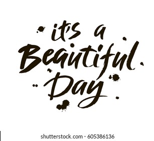 It,s a beautiful day. Modern brush calligraphy. Handwritten ink lettering. Hand drawn design elements. Vector.