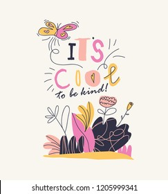 """""""It`s cool to be kind!"""" creative print design. Vector illustration."""