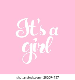 It`s a girl inscription for invitation, greeting cards or congratulation